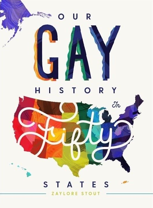 Our Gay History in Fifty States by Zaylore Stout